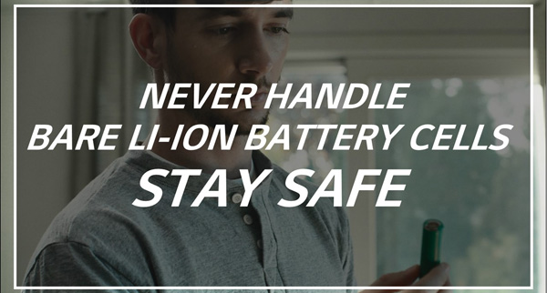 Never Handle Bare Li-ion Battery Cells. Stay Safe